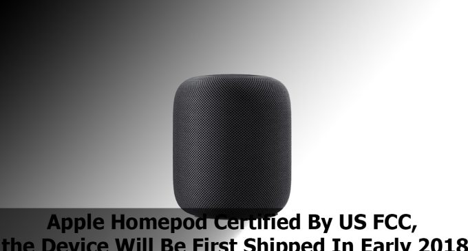 Apple Homepod Certified By US FCC, the Device Will Be First Shipped In Early 2018